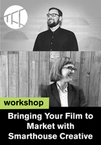 TFF Workshop: Bringing Your Film to Market, presented by Smarthouse Creative
